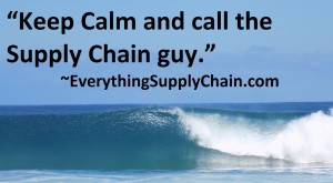 Keep Calm and call the supply chain guy