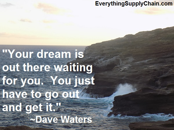 Your dream is out there supply chain quote